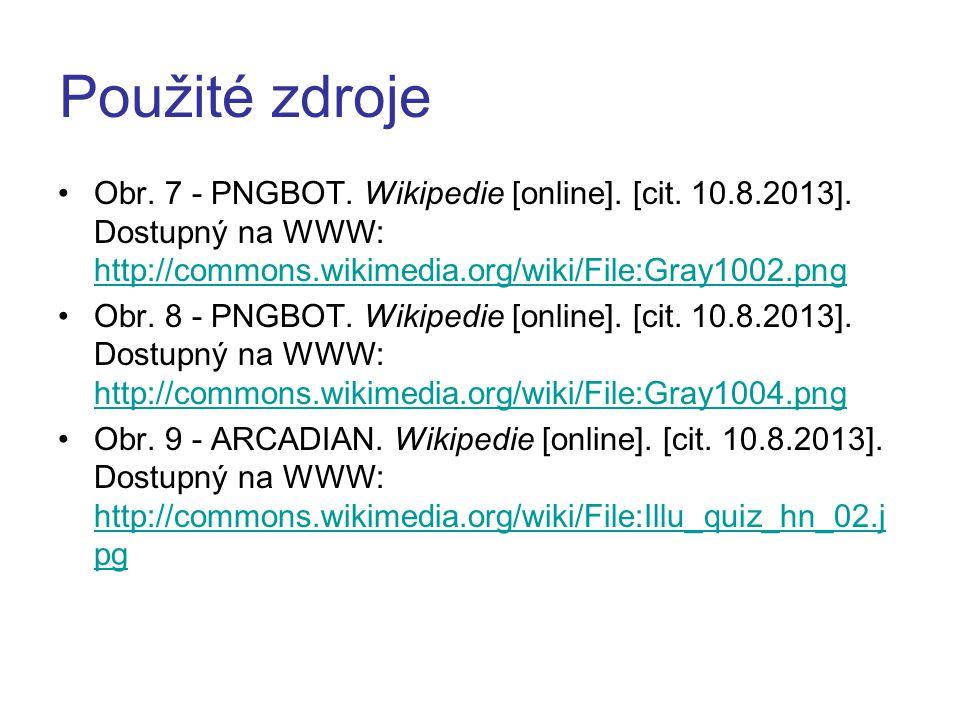 Použité zdroje Obr. 7 - PNGBOT. Wikipedie [online]. [cit. 10.8.2013]. Dostupný na WWW: http://commons.wikimedia.org/wiki/File:Gray1002.png.